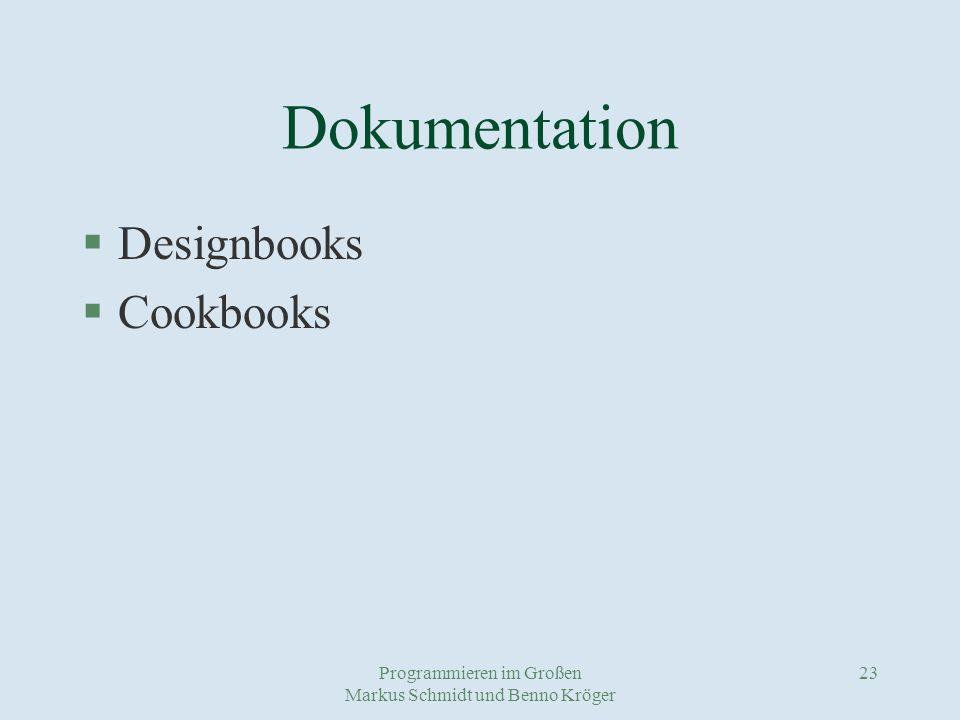 Programmieren im Großen Markus Schmidt und Benno Kröger 23 Dokumentation §Designbooks §Cookbooks