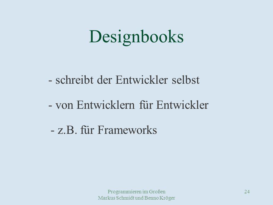 Programmieren im Großen Markus Schmidt und Benno Kröger 24 Designbooks - schreibt der Entwickler selbst - von Entwicklern für Entwickler - z.B.