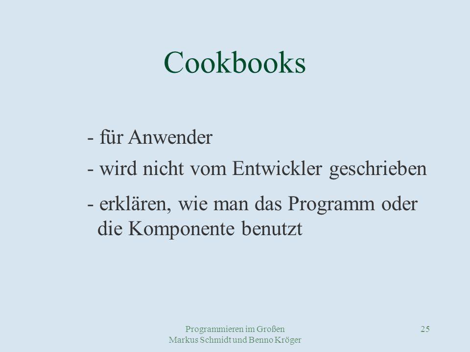 Programmieren im Großen Markus Schmidt und Benno Kröger 25 Cookbooks - für Anwender - wird nicht vom Entwickler geschrieben - erklären, wie man das Programm oder die Komponente benutzt