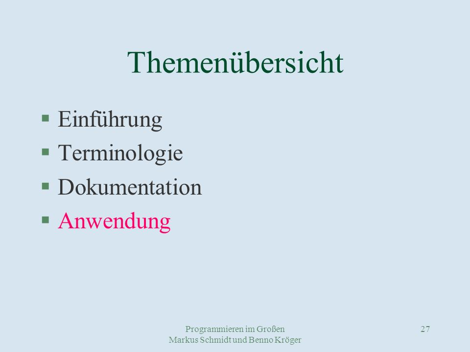 Programmieren im Großen Markus Schmidt und Benno Kröger 27 Themenübersicht §Einführung §Terminologie §Dokumentation §Anwendung
