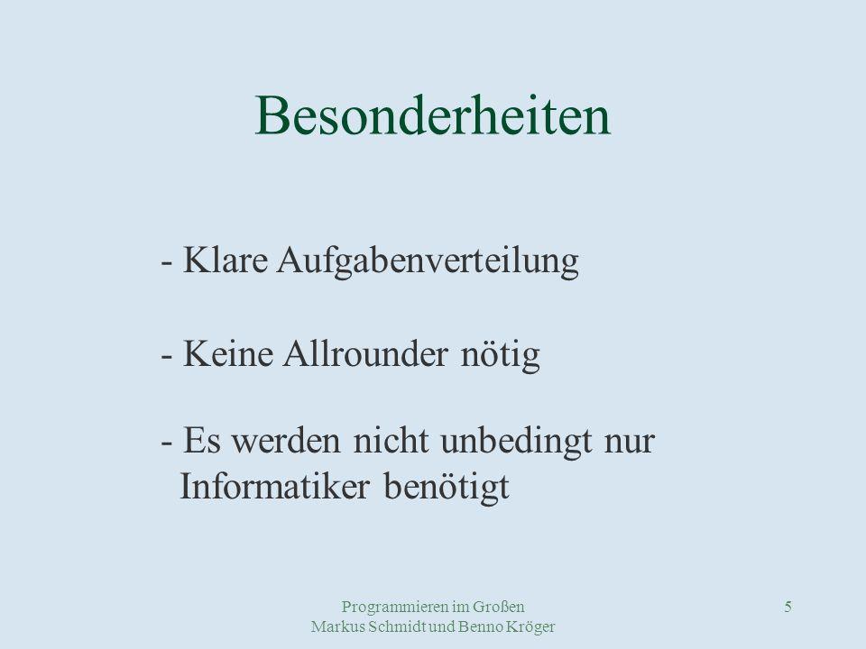 Programmieren im Großen Markus Schmidt und Benno Kröger 5 Besonderheiten - Klare Aufgabenverteilung - Keine Allrounder nötig - Es werden nicht unbedingt nur Informatiker benötigt