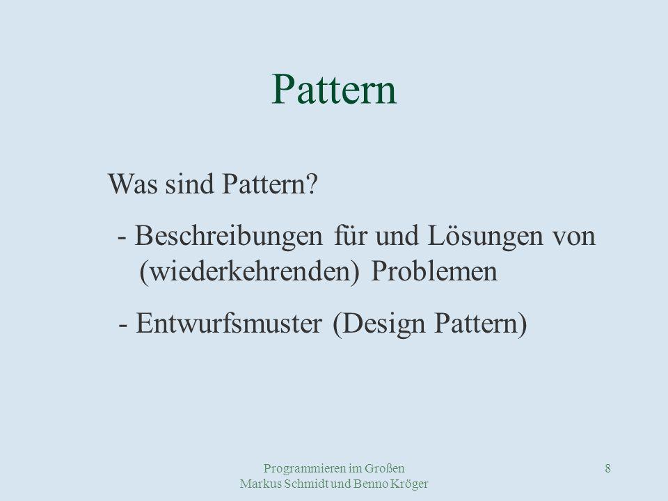 Programmieren im Großen Markus Schmidt und Benno Kröger 9 Beispielpattern