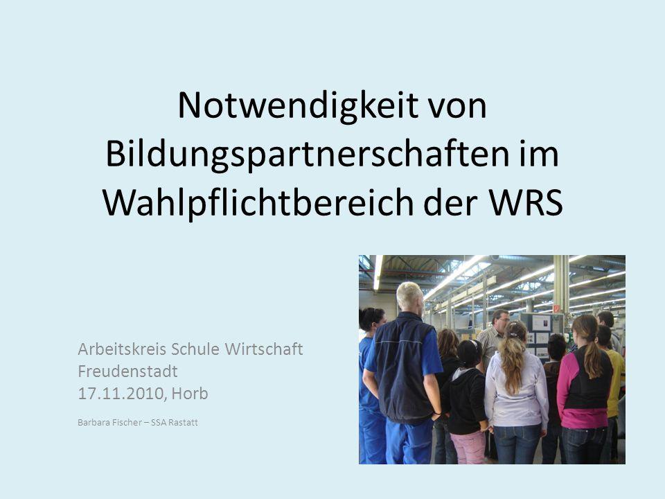 Notwendigkeit von Bildungspartnerschaften im Wahlpflichtbereich der WRS Arbeitskreis Schule Wirtschaft Freudenstadt 17.11.2010, Horb Barbara Fischer –