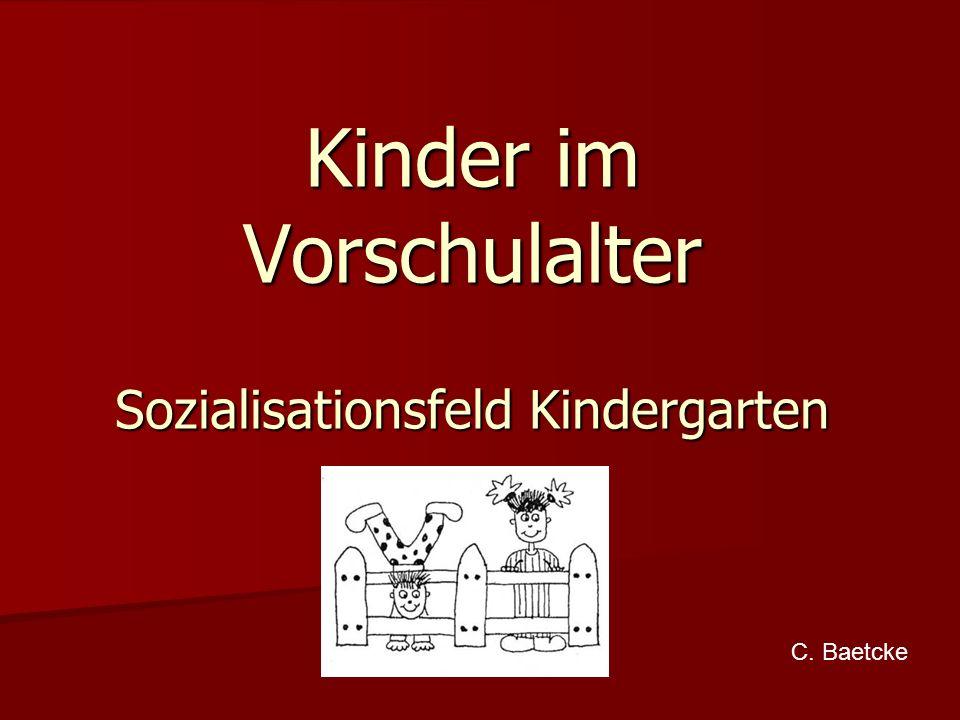 Kinder im Vorschulalter Sozialisationsfeld Kindergarten C. Baetcke