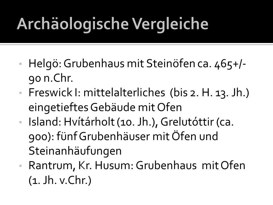 Helgö: Grubenhaus mit Steinöfen ca. 465+/- 90 n.Chr. Freswick I: mittelalterliches (bis 2. H. 13. Jh.) eingetieftes Gebäude mit Ofen Island: Hvítárhol