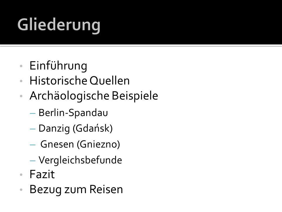 Einführung Historische Quellen Archäologische Beispiele – Berlin-Spandau – Danzig (Gdańsk) – Gnesen (Gniezno) – Vergleichsbefunde Fazit Bezug zum Reis