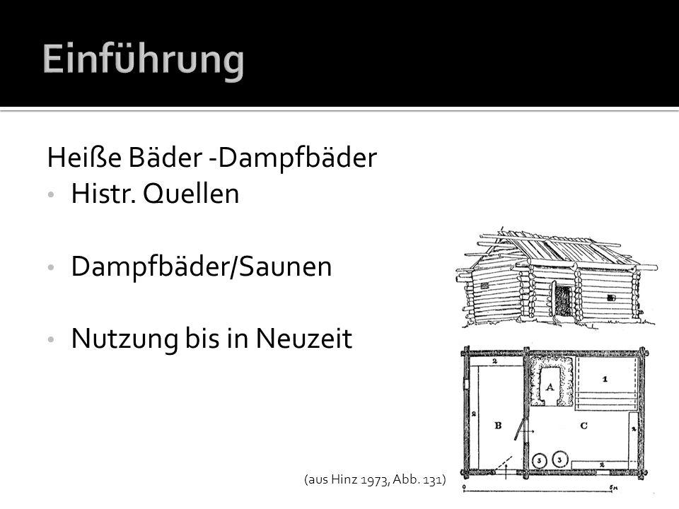Heiße Bäder -Dampfbäder Histr. Quellen Dampfbäder/Saunen Nutzung bis in Neuzeit (aus Hinz 1973, Abb. 131)