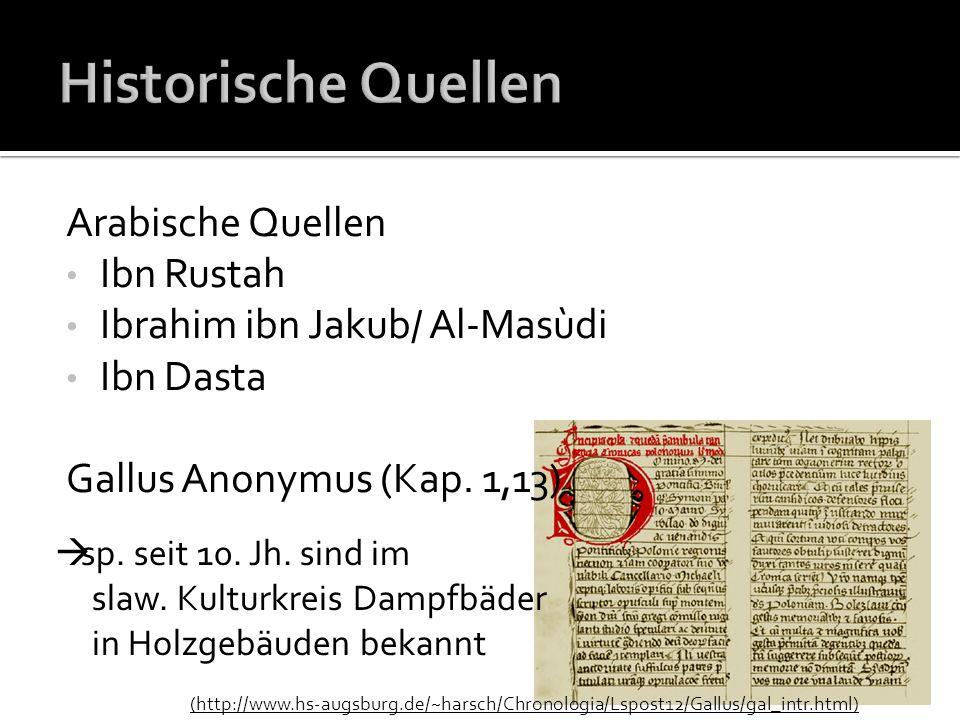 Arabische Quellen Ibn Rustah Ibrahim ibn Jakub/ Al-Masùdi Ibn Dasta Gallus Anonymus (Kap. 1,13) sp. seit 10. Jh. sind im slaw. Kulturkreis Dampfbäder