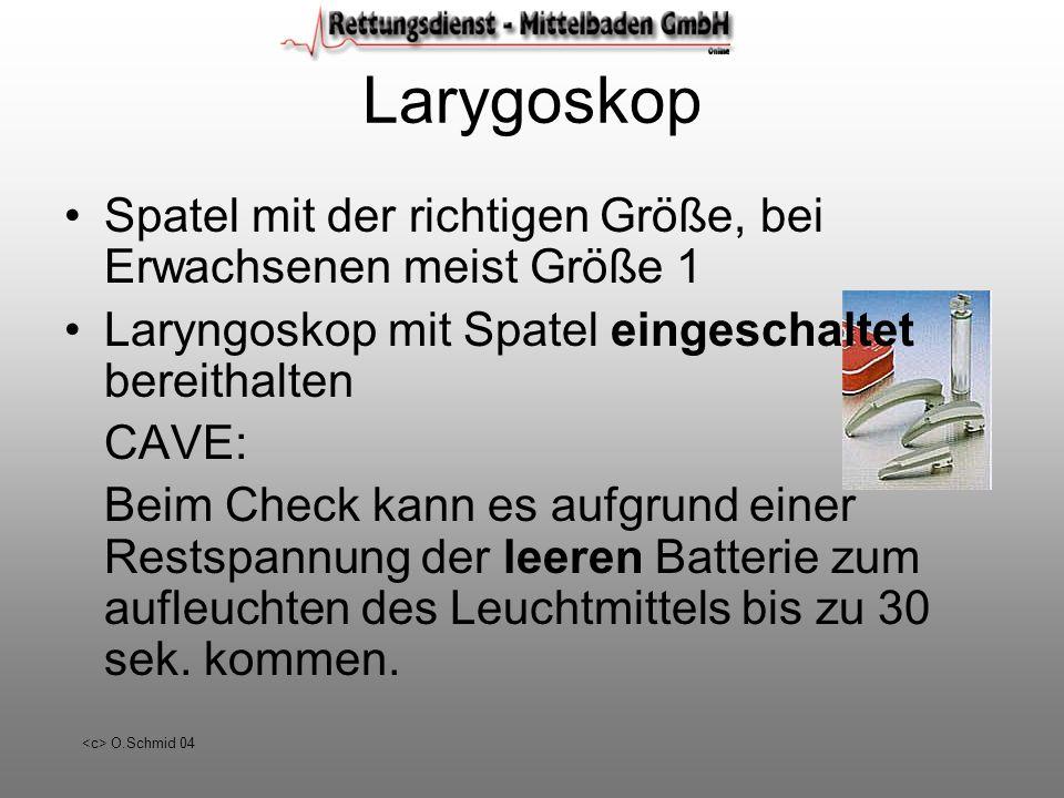 O.Schmid 04 Larygoskop Spatel mit der richtigen Größe, bei Erwachsenen meist Größe 1 Laryngoskop mit Spatel eingeschaltet bereithalten CAVE: Beim Chec