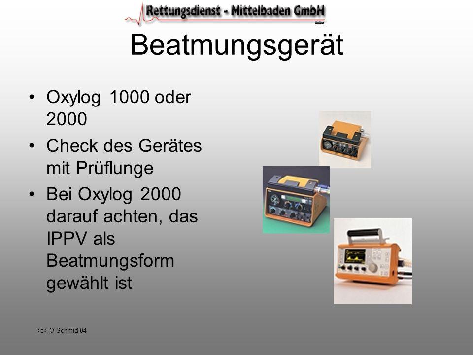 O.Schmid 04 Beatmungsgerät Oxylog 1000 oder 2000 Check des Gerätes mit Prüflunge Bei Oxylog 2000 darauf achten, das IPPV als Beatmungsform gewählt ist
