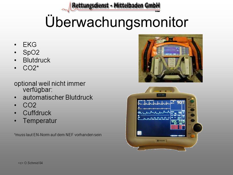 O.Schmid 04 Überwachungsmonitor EKG SpO2 Blutdruck CO2* optional weil nicht immer verfügbar: automatischer Blutdruck CO2 Cuffdruck Temperatur *muss la