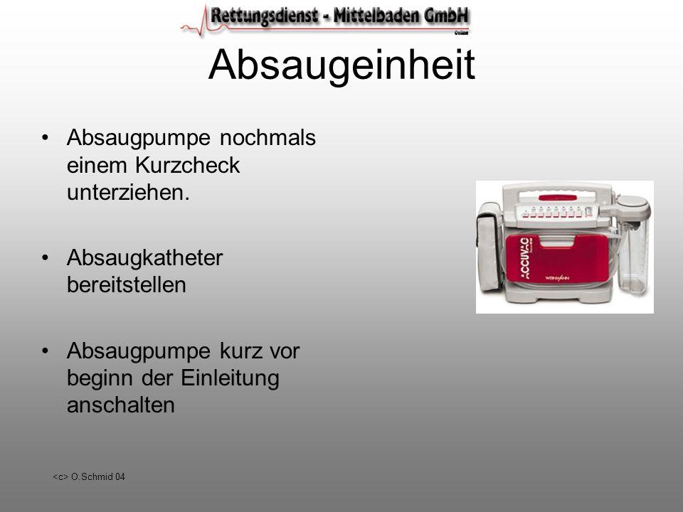 O.Schmid 04 Absaugeinheit Absaugpumpe nochmals einem Kurzcheck unterziehen. Absaugkatheter bereitstellen Absaugpumpe kurz vor beginn der Einleitung an