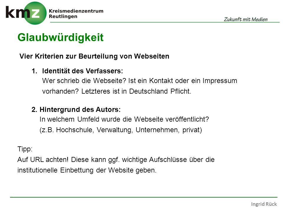 Ingrid Rück Glaubwürdigkeit Vier Kriterien zur Beurteilung von Webseiten 1.Identität des Verfassers: Wer schrieb die Webseite? Ist ein Kontakt oder ei