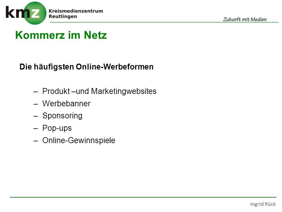 Ingrid Rück Kommerz im Netz Die häufigsten Online-Werbeformen –Produkt –und Marketingwebsites –Werbebanner –Sponsoring –Pop-ups –Online-Gewinnspiele
