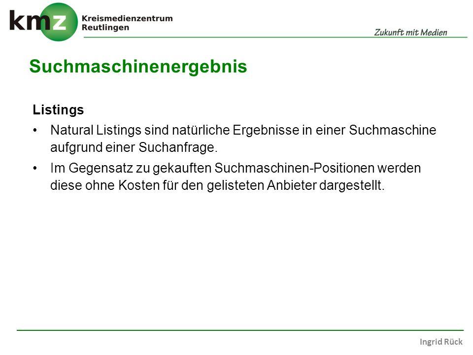 Ingrid Rück Suchmaschinenergebnis Listings Natural Listings sind natürliche Ergebnisse in einer Suchmaschine aufgrund einer Suchanfrage.