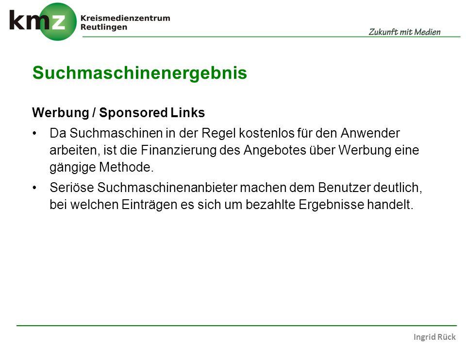 Ingrid Rück Suchmaschinenergebnis Werbung / Sponsored Links Da Suchmaschinen in der Regel kostenlos für den Anwender arbeiten, ist die Finanzierung des Angebotes über Werbung eine gängige Methode.