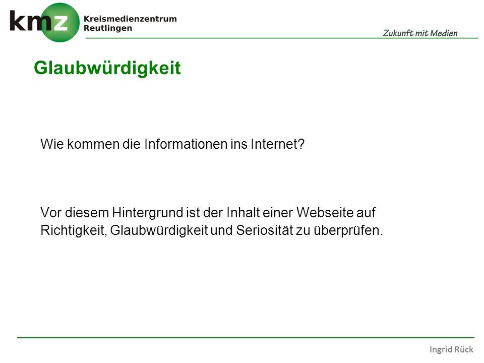 Ingrid Rück Glaubwürdigkeit Vor diesem Hintergrund ist der Inhalt einer Webseite auf Richtigkeit, Glaubwürdigkeit und Seriosität zu überprüfen.