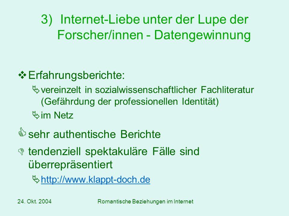 24. Okt. 2004Romantische Beziehungen im Internet Erfahrungsberichte: vereinzelt in sozialwissenschaftlicher Fachliteratur (Gefährdung der professionel