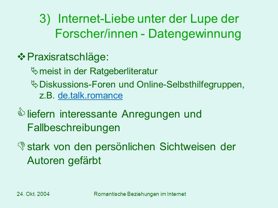 24. Okt. 2004Romantische Beziehungen im Internet Praxisratschläge: meist in der Ratgeberliteratur Diskussions-Foren und Online-Selbsthilfegruppen, z.B