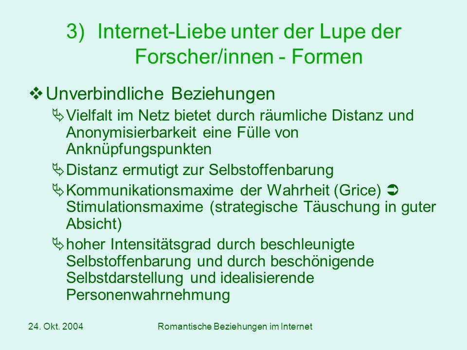 24. Okt. 2004Romantische Beziehungen im Internet Unverbindliche Beziehungen Vielfalt im Netz bietet durch räumliche Distanz und Anonymisierbarkeit ein