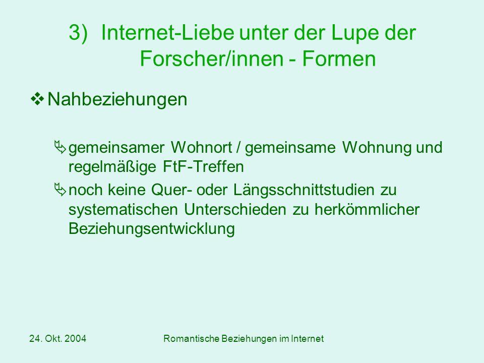 24. Okt. 2004Romantische Beziehungen im Internet Nahbeziehungen gemeinsamer Wohnort / gemeinsame Wohnung und regelmäßige FtF-Treffen noch keine Quer-