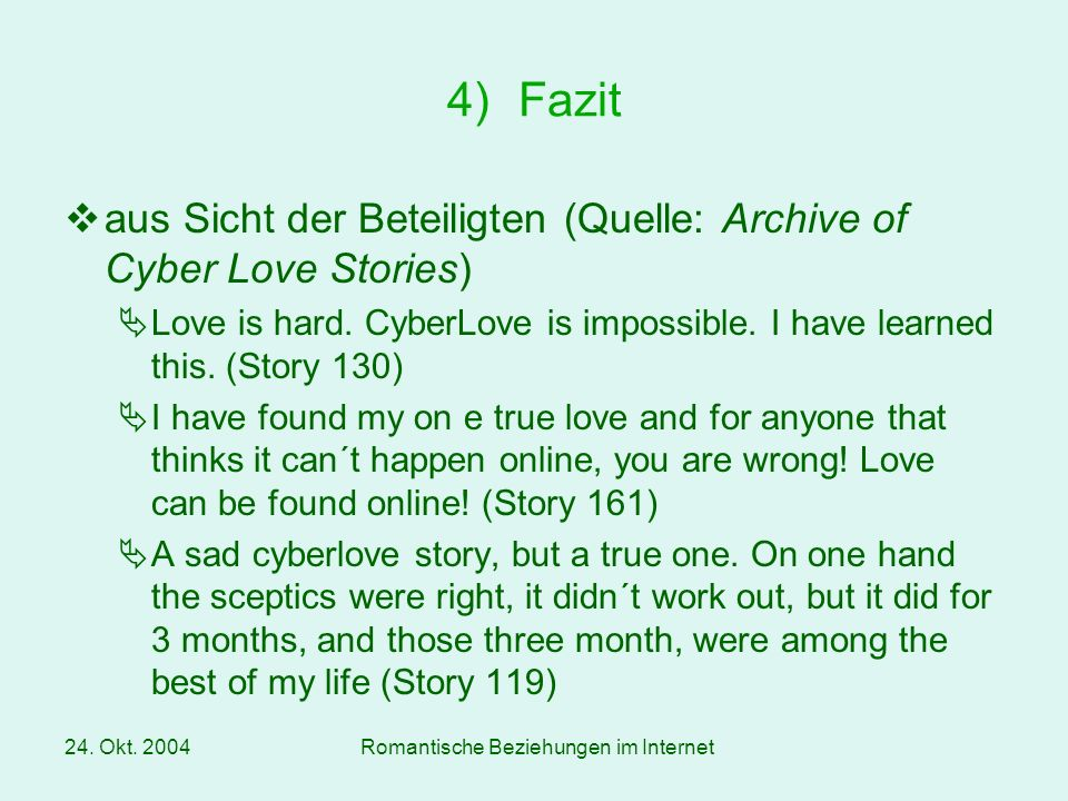 24. Okt. 2004Romantische Beziehungen im Internet aus Sicht der Beteiligten (Quelle: Archive of Cyber Love Stories) Love is hard. CyberLove is impossib