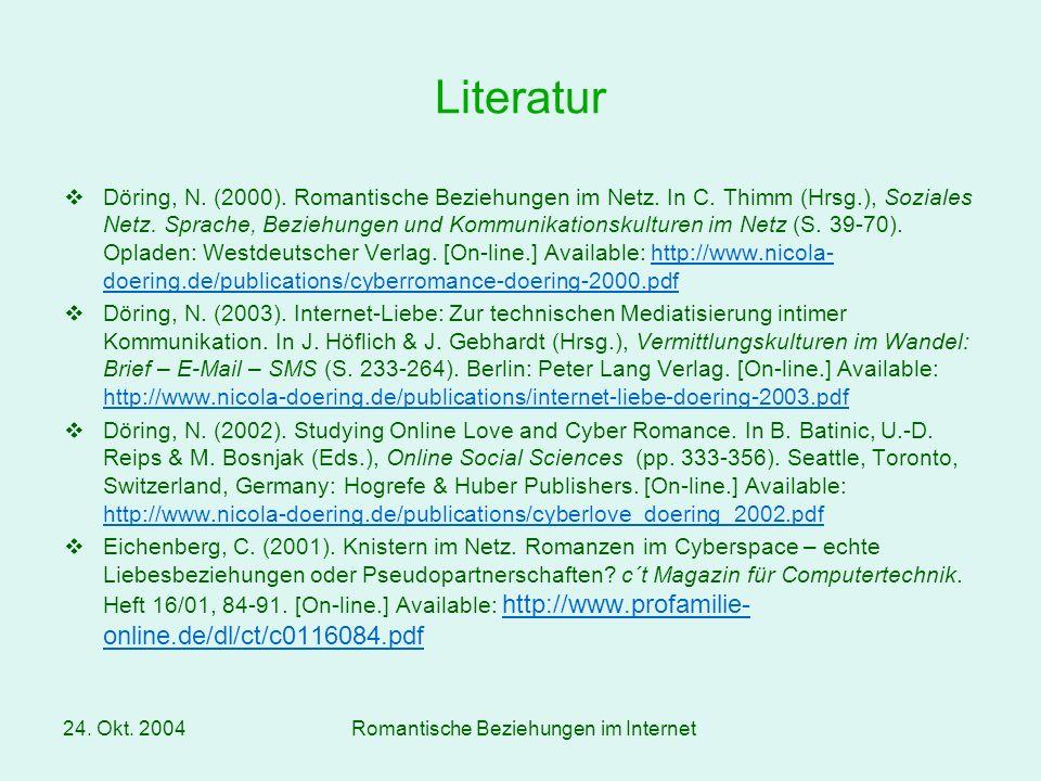 24. Okt. 2004Romantische Beziehungen im Internet Literatur Döring, N. (2000). Romantische Beziehungen im Netz. In C. Thimm (Hrsg.), Soziales Netz. Spr