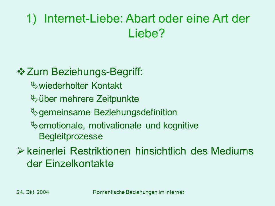 24.Okt. 2004Romantische Beziehungen im Internet 1)Internet-Liebe: Abart oder eine Art der Liebe.