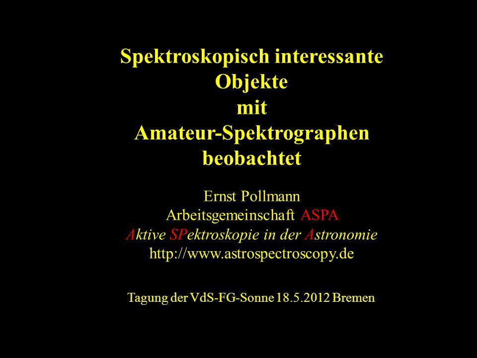 Spektroskopisch interessante Objekte mit Amateur-Spektrographen beobachtet Ernst Pollmann Arbeitsgemeinschaft ASPA Aktive SPektroskopie in der Astrono
