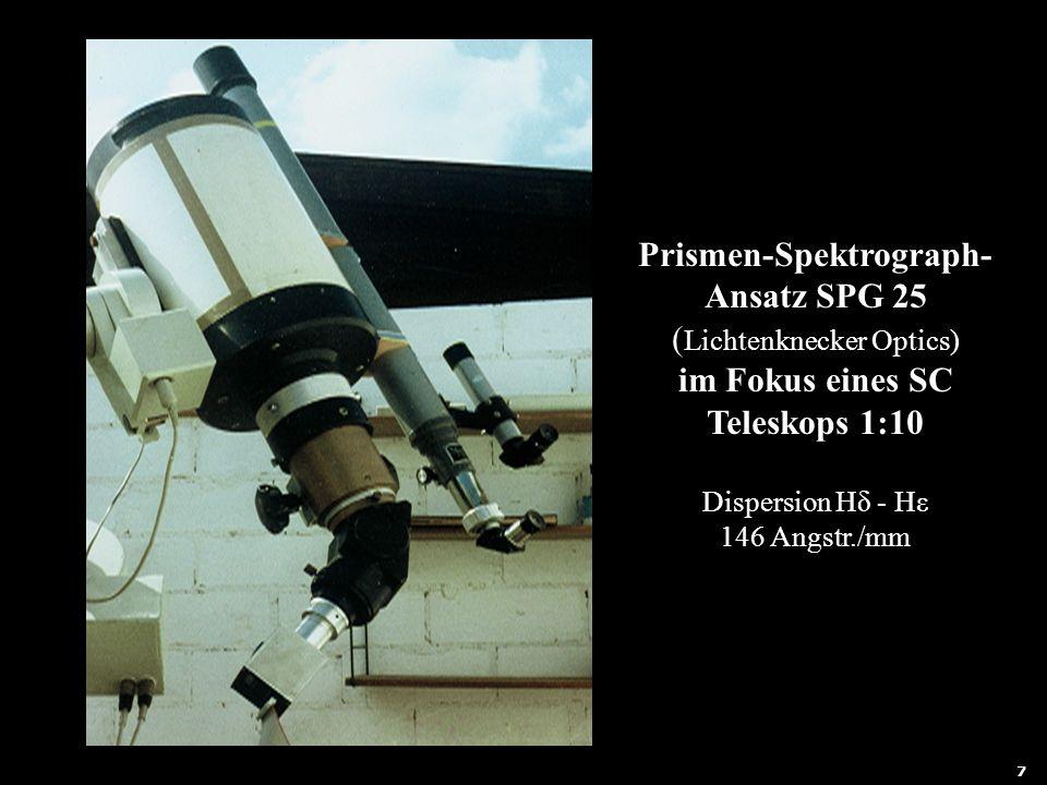 8 Prismen-Spektrograph- Ansatz SPG 25 ( Lichtenknecker Optics) im Fokus eines SC Teleskops 1:10 Dispersion Hδ - Hε 146 Angstr./mm 7