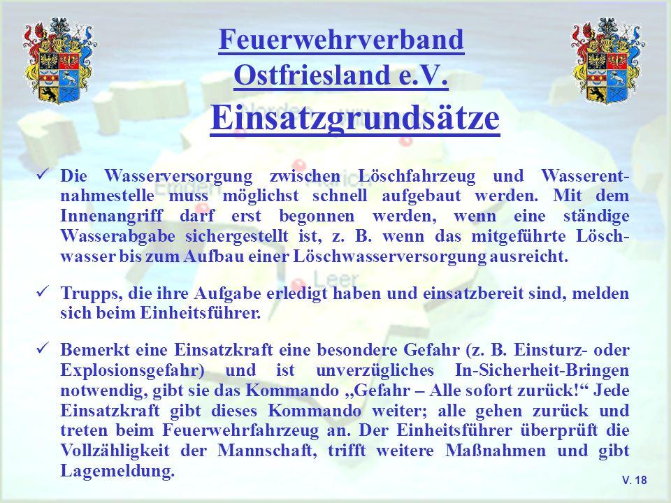 Feuerwehrverband Ostfriesland e.V. Einsatzgrundsätze V. 18 Die Wasserversorgung zwischen Löschfahrzeug und Wasserent- nahmestelle muss möglichst schne