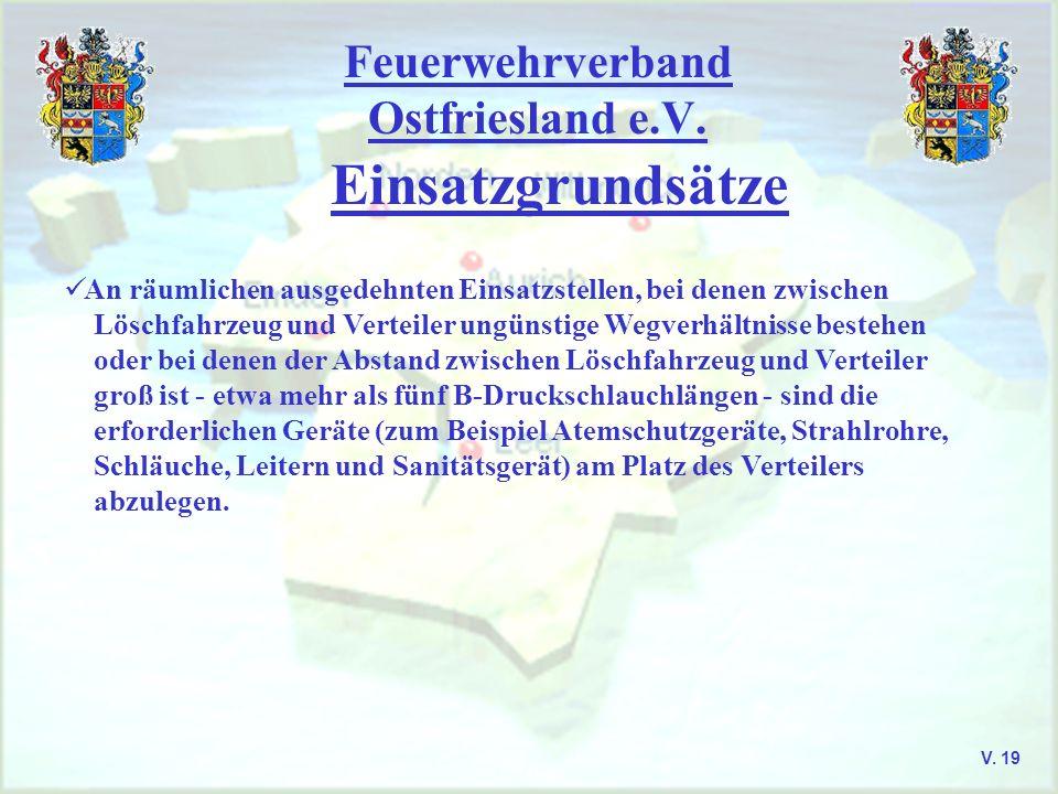 Feuerwehrverband Ostfriesland e.V. Einsatzgrundsätze V. 19 An räumlichen ausgedehnten Einsatzstellen, bei denen zwischen Löschfahrzeug und Verteiler u