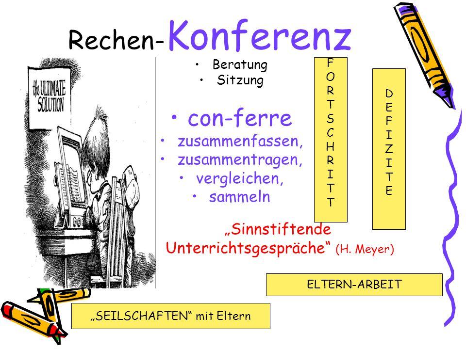 Rechen- Konferenz Beratung Sitzung con-ferre zusammenfassen, zusammentragen, vergleichen, sammeln Sinnstiftende Unterrichtsgespräche (H. Meyer) SEILSC