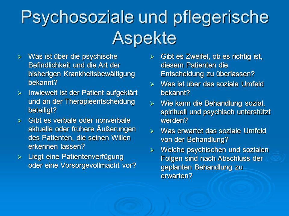 Psychosoziale und pflegerische Aspekte Was ist über die psychische Befindlichkeit und die Art der bisherigen Krankheitsbewältigung bekannt.