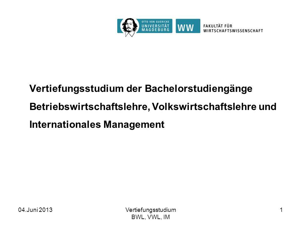 04.Juni 2013Vertiefungsstudium BWL, VWL, IM 1 Vertiefungsstudium der Bachelorstudiengänge Betriebswirtschaftslehre, Volkswirtschaftslehre und Internat