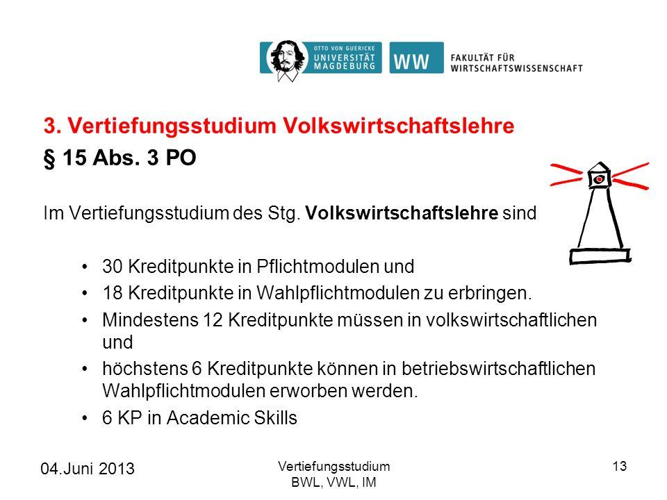 04.Juni 2013 Vertiefungsstudium BWL, VWL, IM 13 3. Vertiefungsstudium Volkswirtschaftslehre § 15 Abs. 3 PO Im Vertiefungsstudium des Stg. Volkswirtsch