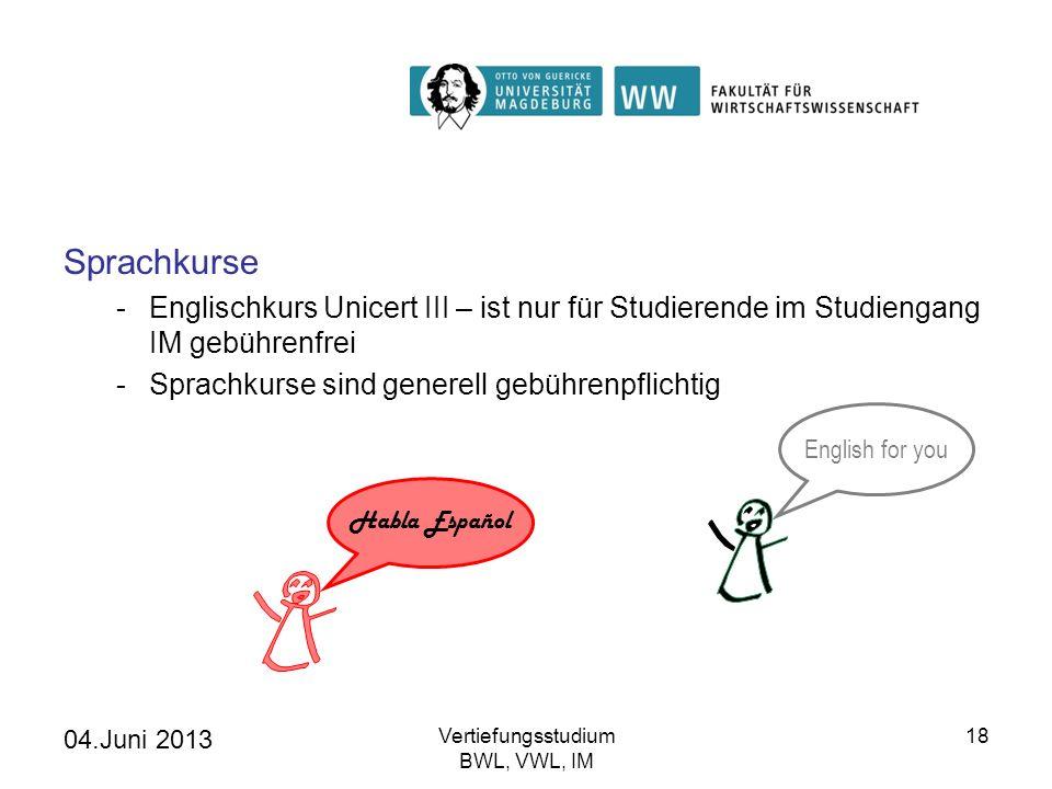 04.Juni 2013 Vertiefungsstudium BWL, VWL, IM 18 Sprachkurse -Englischkurs Unicert III – ist nur für Studierende im Studiengang IM gebührenfrei -Sprach