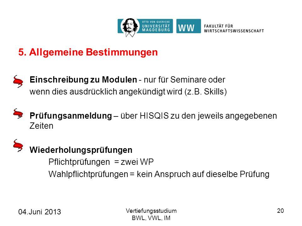 04.Juni 2013 Vertiefungsstudium BWL, VWL, IM 20 5. Allgemeine Bestimmungen -Einschreibung zu Modulen - nur für Seminare oder wenn dies ausdrücklich an