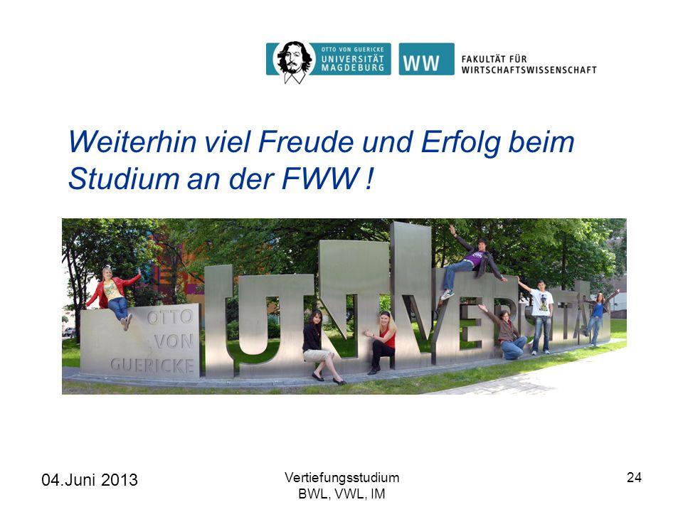 Weiterhin viel Freude und Erfolg beim Studium an der FWW ! 04.Juni 2013 Vertiefungsstudium BWL, VWL, IM 24