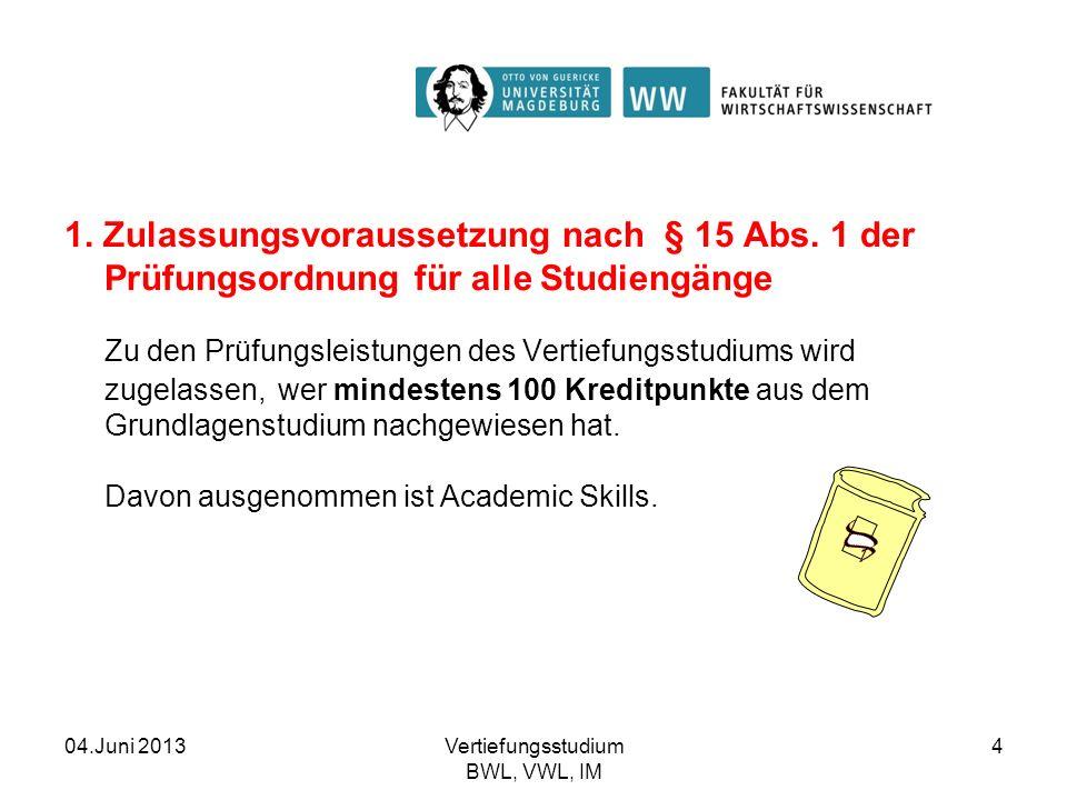 04.Juni 2013Vertiefungsstudium BWL, VWL, IM 4 1. Zulassungsvoraussetzung nach § 15 Abs. 1 der Prüfungsordnung für alle Studiengänge Zu den Prüfungslei