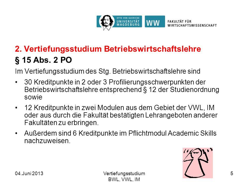 04.Juni 2013Vertiefungsstudium BWL, VWL, IM 5 2. Vertiefungsstudium Betriebswirtschaftslehre § 15 Abs. 2 PO Im Vertiefungsstudium des Stg. Betriebswir