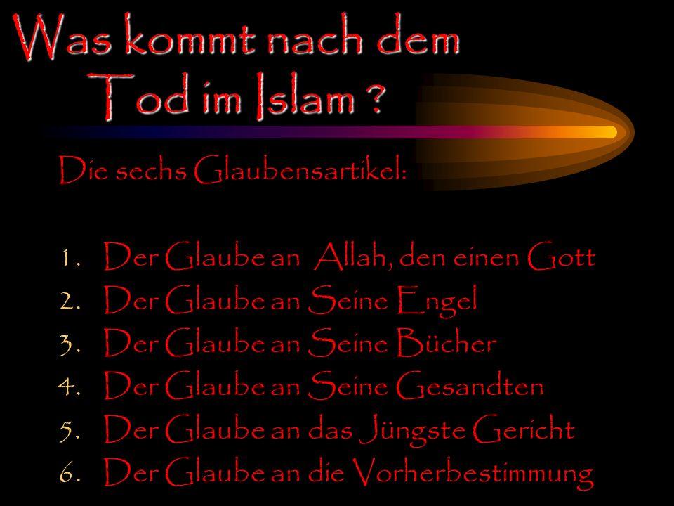 Die sechs Glaubensartikel: 1.Der Glaube an Allah, den einen Gott 2.Der Glaube an Seine Engel 3.Der Glaube an Seine Bücher 4.Der Glaube an Seine Gesand