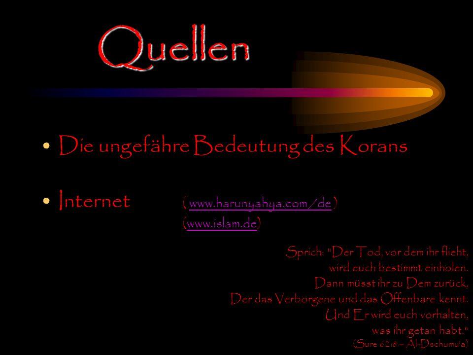 Quellen Die ungefähre Bedeutung des Korans Internet ( www.harunyahya.com /de ) (www.islam.de) Sprich: