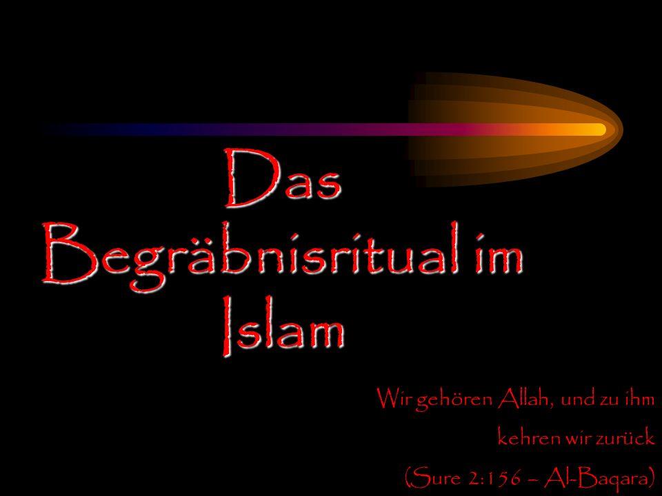Das Begräbnisritual im Islam Wir gehören Allah, und zu ihm kehren wir zurück (Sure 2:156 – Al-Baqara)