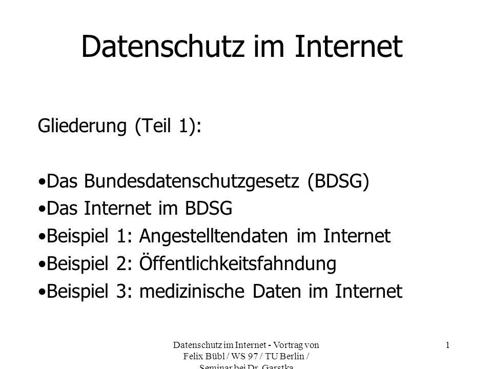 Datenschutz im Internet - Vortrag von Felix Bübl / WS 97 / TU Berlin / Seminar bei Dr. Garstka 1 Datenschutz im Internet Gliederung (Teil 1): Das Bund