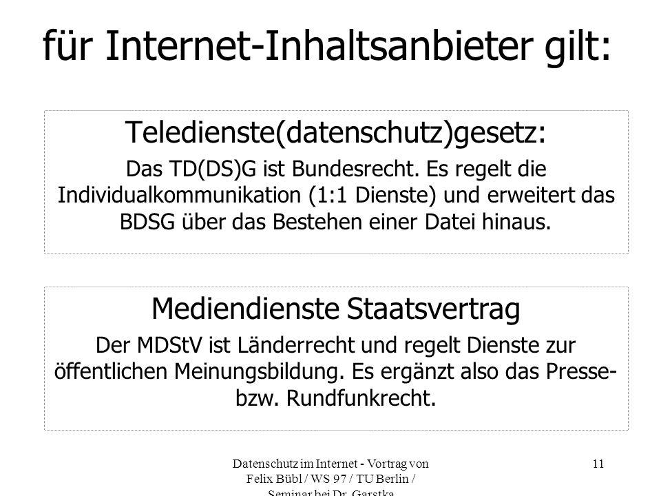 Datenschutz im Internet - Vortrag von Felix Bübl / WS 97 / TU Berlin / Seminar bei Dr. Garstka 11 für Internet-Inhaltsanbieter gilt: Teledienste(daten