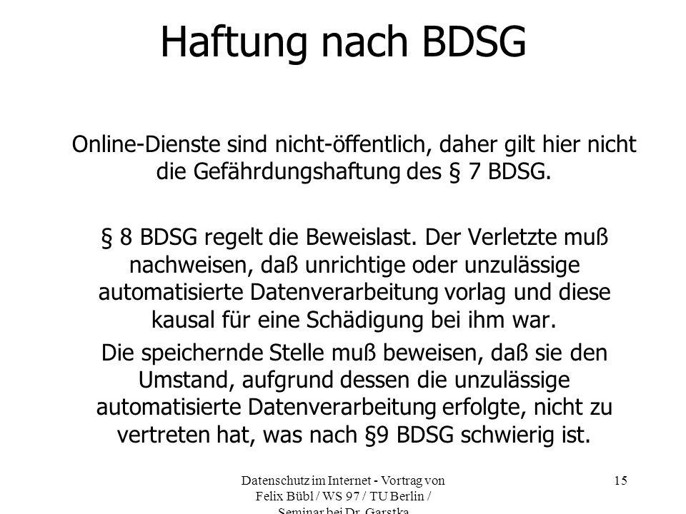 Datenschutz im Internet - Vortrag von Felix Bübl / WS 97 / TU Berlin / Seminar bei Dr. Garstka 15 Haftung nach BDSG Online-Dienste sind nicht-öffentli