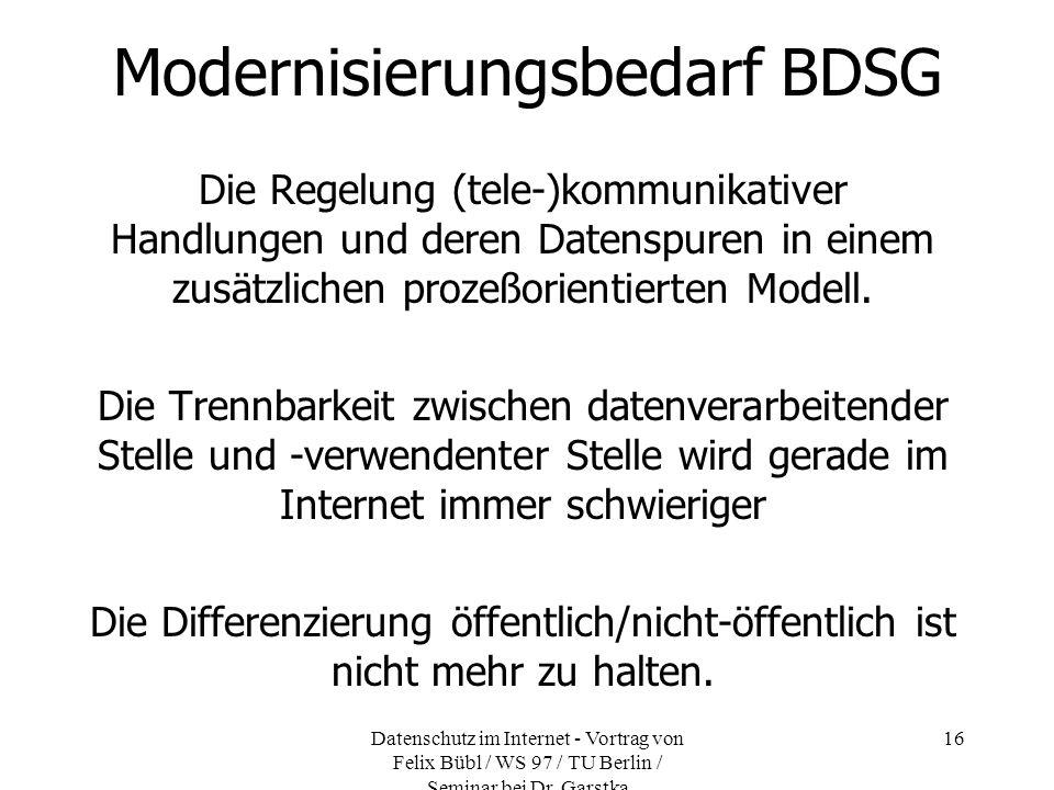 Datenschutz im Internet - Vortrag von Felix Bübl / WS 97 / TU Berlin / Seminar bei Dr. Garstka 16 Modernisierungsbedarf BDSG Die Regelung (tele-)kommu