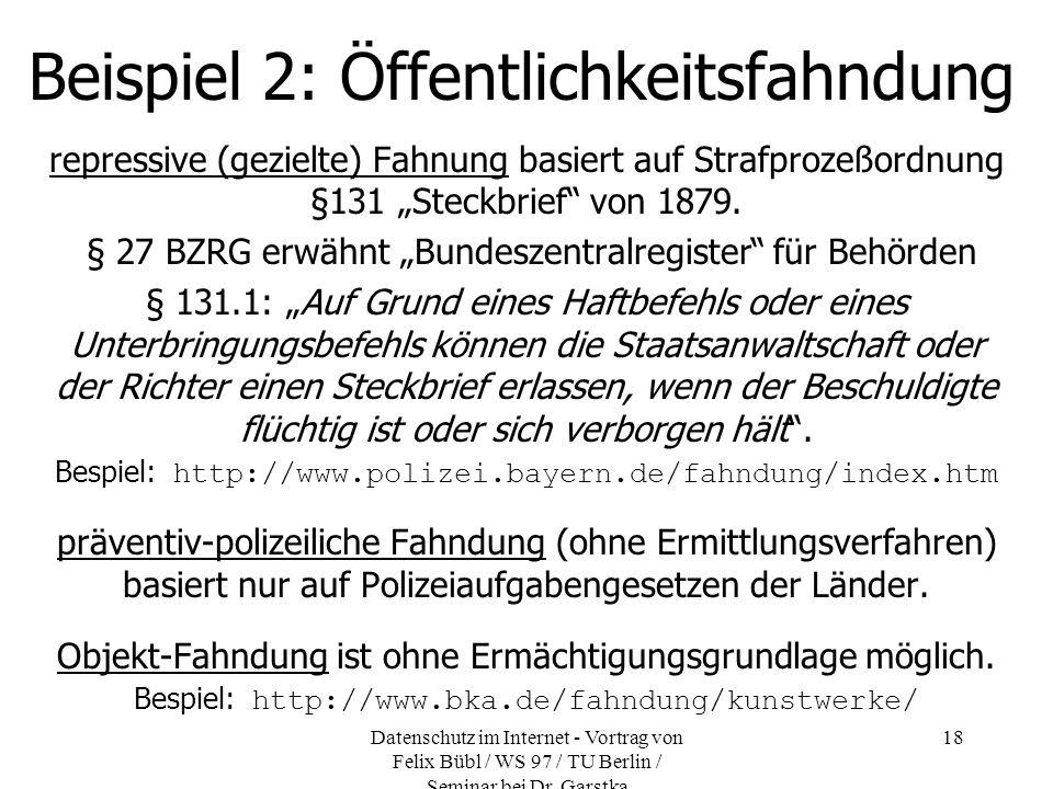 Datenschutz im Internet - Vortrag von Felix Bübl / WS 97 / TU Berlin / Seminar bei Dr. Garstka 18 Beispiel 2: Öffentlichkeitsfahndung repressive (gezi