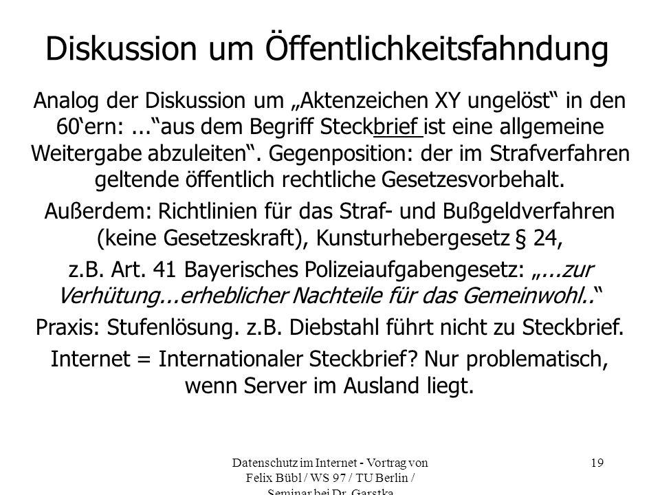 Datenschutz im Internet - Vortrag von Felix Bübl / WS 97 / TU Berlin / Seminar bei Dr. Garstka 19 Diskussion um Öffentlichkeitsfahndung Analog der Dis